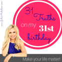 Birthdays are like New Years – 31 Truths on my 31st Birthday