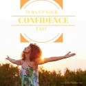 Turn Up Your Confidence FAST!