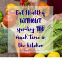 Eat Healthy Without Spending Too Much Time in the Kitchen