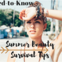 Need-to-Know Summer Beauty Survival Tips