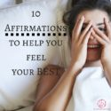 10 Affirmations to Help You Feel Your Best
